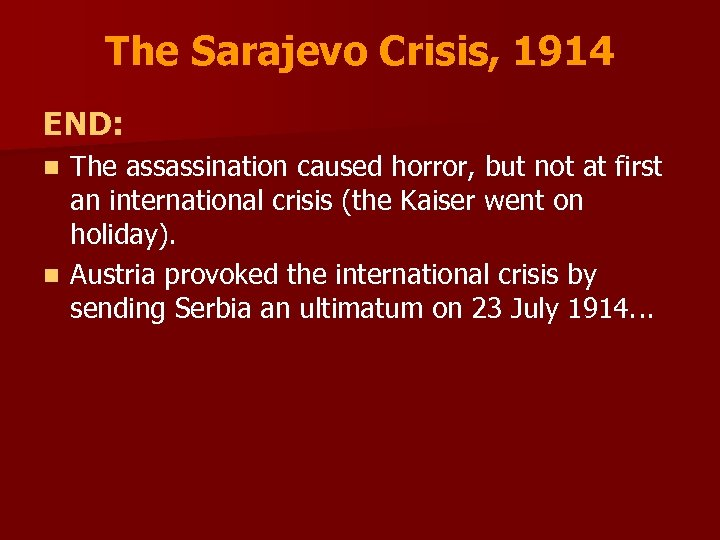 The Sarajevo Crisis, 1914 END: The assassination caused horror, but not at first an