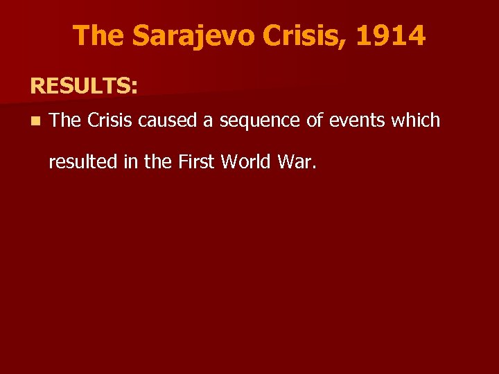 The Sarajevo Crisis, 1914 RESULTS: n The Crisis caused a sequence of events which