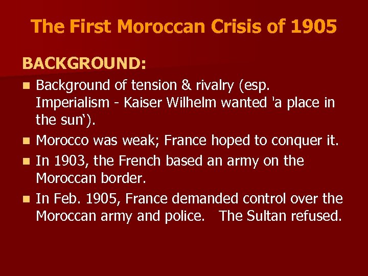 The First Moroccan Crisis of 1905 BACKGROUND: Background of tension & rivalry (esp. Imperialism