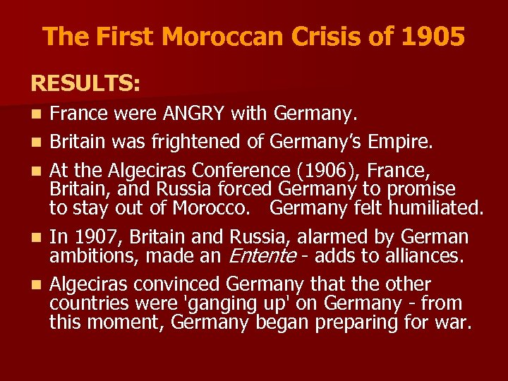 The First Moroccan Crisis of 1905 RESULTS: n n n France were ANGRY with