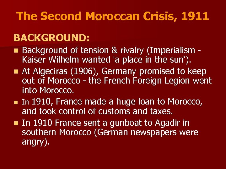 The Second Moroccan Crisis, 1911 BACKGROUND: Background of tension & rivalry (Imperialism - Kaiser