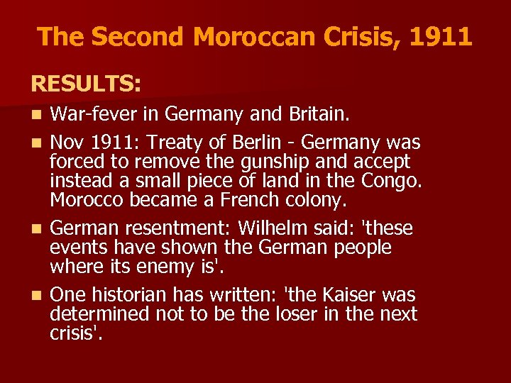 The Second Moroccan Crisis, 1911 RESULTS: War-fever in Germany and Britain. n Nov 1911: