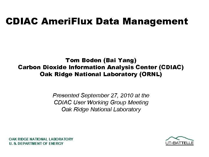CDIAC Ameri. Flux Data Management Tom Boden (Bai Yang) Carbon Dioxide Information Analysis Center