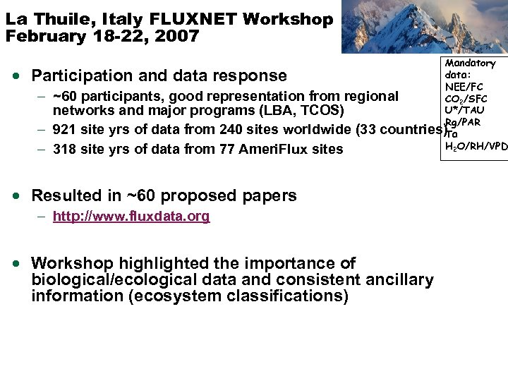 La Thuile, Italy FLUXNET Workshop February 18 -22, 2007 Mandatory data: NEE/FC ~60 participants,