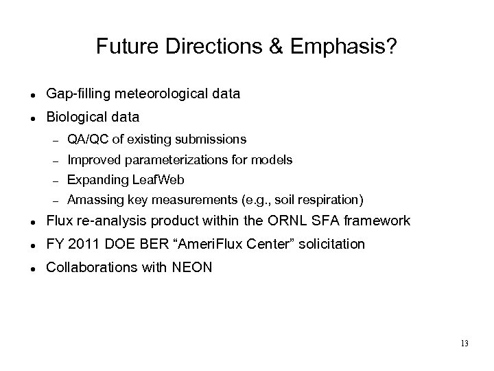 Future Directions & Emphasis? Gap-filling meteorological data Biological data QA/QC of existing submissions Improved
