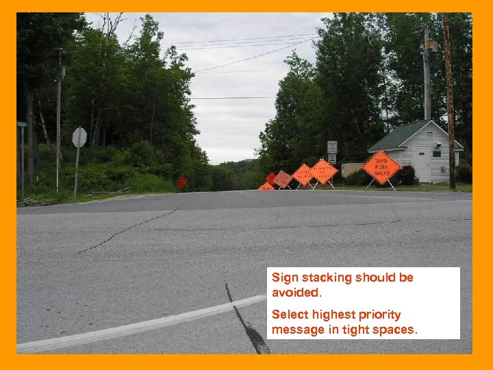 Sign stacking should be avoided. Select highest priority message in tight spaces.