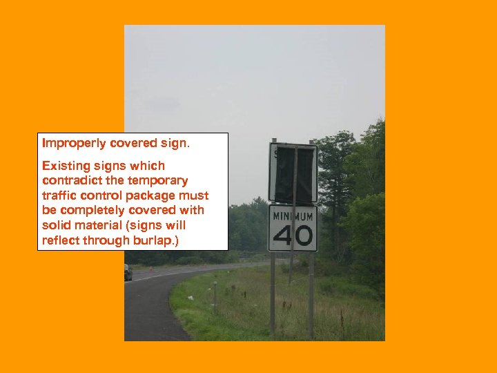 Improperly covered sign. Existing signs which contradict the temporary traffic control package must be