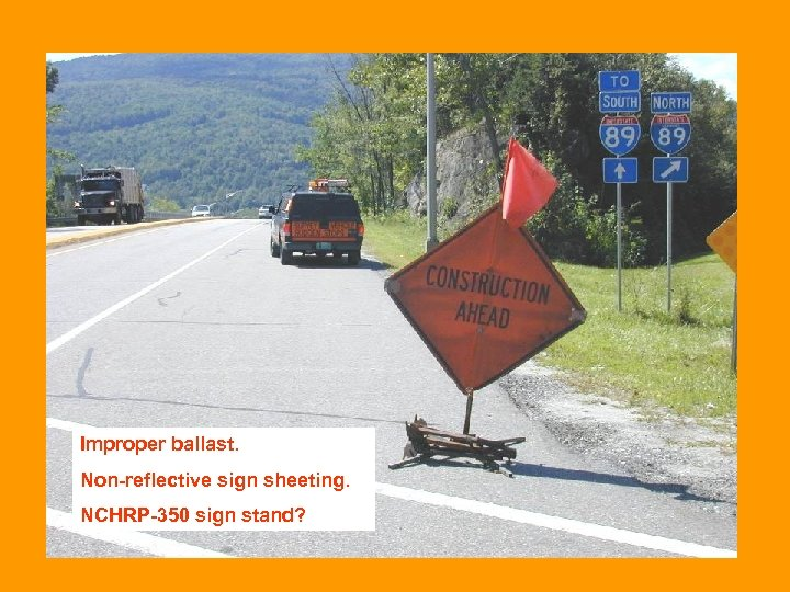 Improper ballast. Non-reflective sign sheeting. NCHRP-350 sign stand?