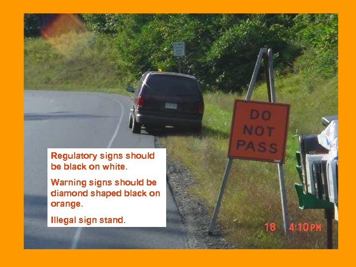 Regulatory signs should be black on white. Warning signs should be diamond shaped black