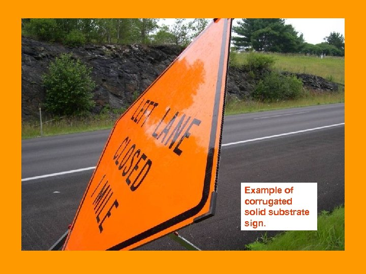 Example of corrugated solid substrate sign.