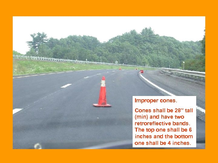 """Improper cones. Cones shall be 28"""" tall (min) and have two retroreflective bands. The"""