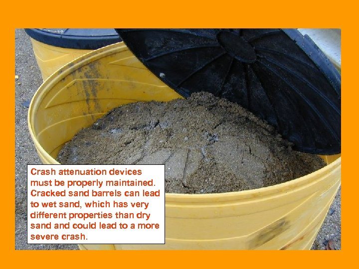 Crash attenuation devices must be properly maintained. Cracked sand barrels can lead to wet
