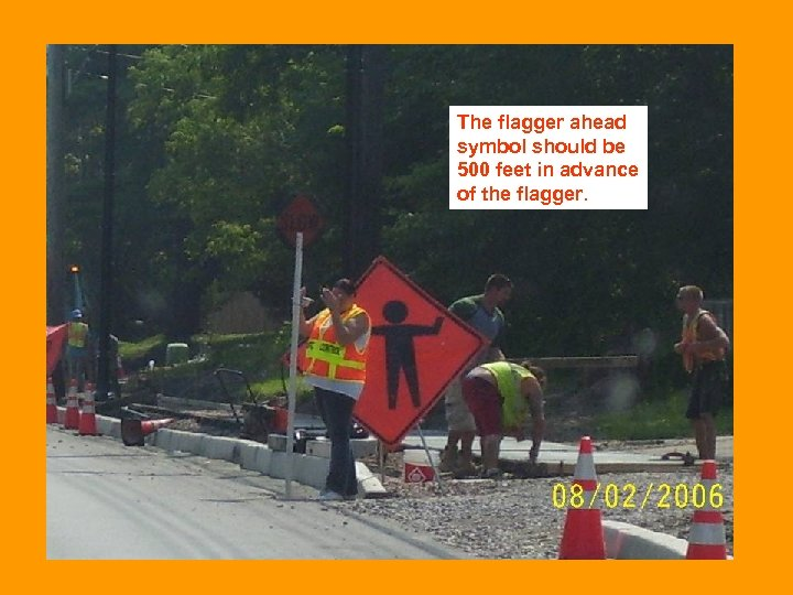 The flagger ahead symbol should be 500 feet in advance of the flagger.