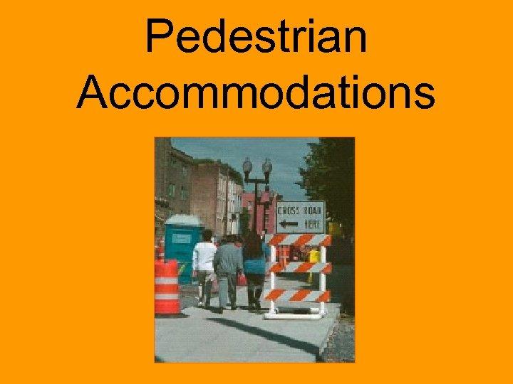 Pedestrian Accommodations