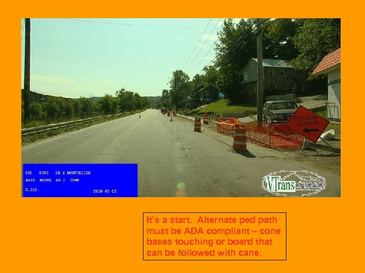 It's a start. Alternate ped path must be ADA compliant – cone bases touching
