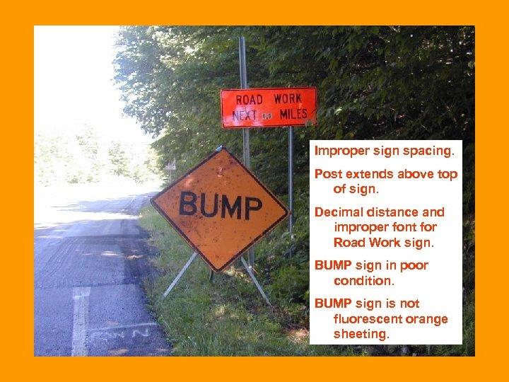 Improper sign spacing. Post extends above top of sign. Decimal distance and improper font