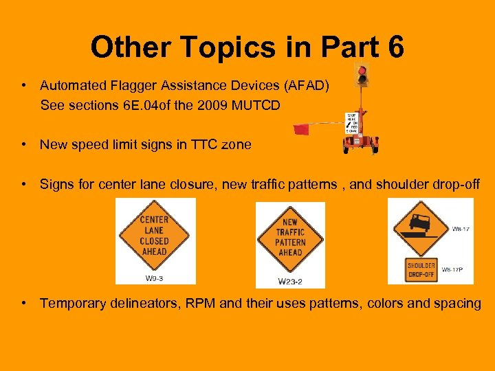 Other Topics in Part 6 • Automated Flagger Assistance Devices (AFAD) See sections 6