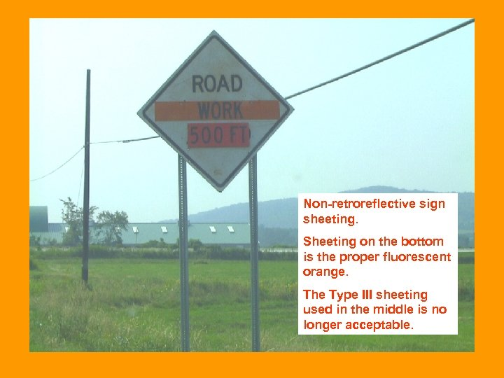 Non-retroreflective sign sheeting. Sheeting on the bottom is the proper fluorescent orange. The Type