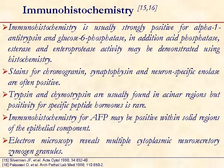 Immunohistochemistry ØImmunohistochemistry [15, 16] is usually strongly positive for alpha-1 antitrypsin and glucose-6 -phosphatase,