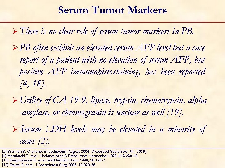 Serum Tumor Markers Ø There is no clear role of serum tumor markers in