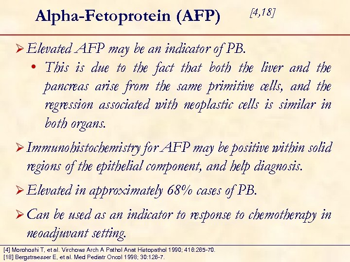 Alpha-Fetoprotein (AFP) [4, 18] Ø Elevated AFP may be an indicator of PB. •
