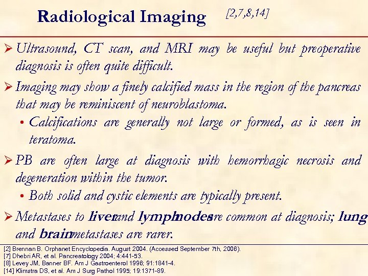 Radiological Imaging [2, 7, 8, 14] Ø Ultrasound, CT scan, and MRI may be