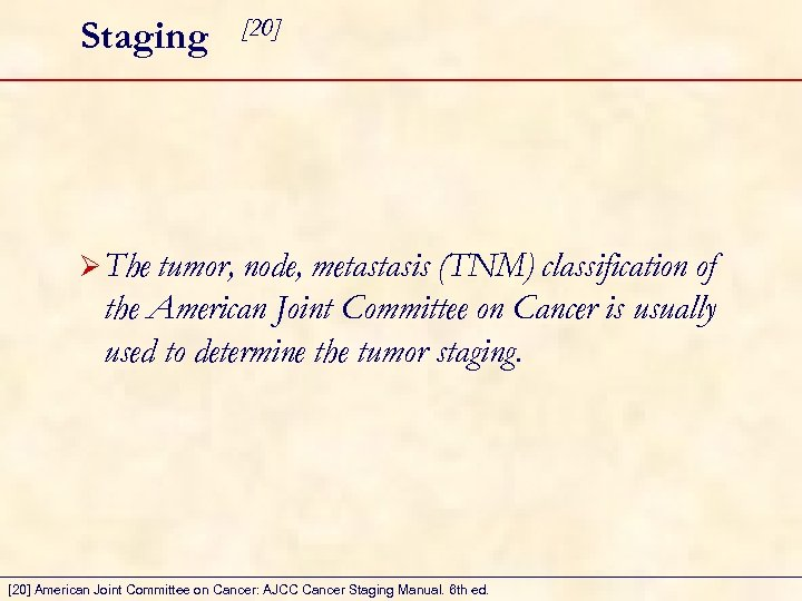 Staging [20] Ø The tumor, node, metastasis (TNM) classification of the American Joint Committee