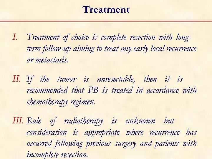 Treatment I. Treatment of choice is complete resection with longterm follow-up aiming to treat