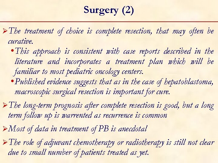 Surgery (2) ØThe treatment of choice is complete resection, that may often be curative.