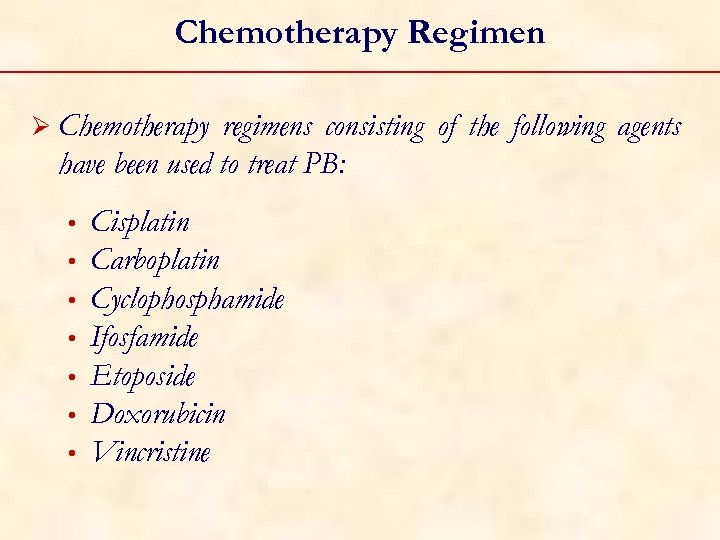 Chemotherapy Regimen Ø Chemotherapy regimens consisting of the following agents have been used to
