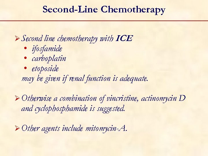 Second-Line Chemotherapy line chemotherapy with ICE • ifosfamide • carboplatin • etoposide may be