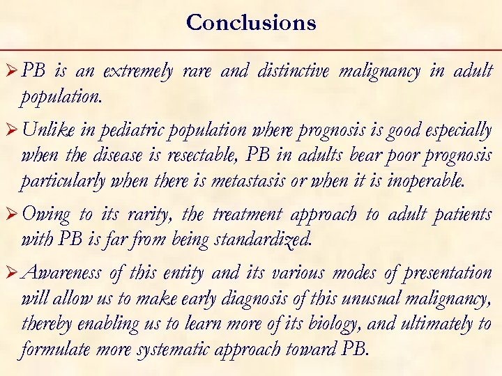 Conclusions Ø PB is an extremely rare and distinctive malignancy in adult population. Ø