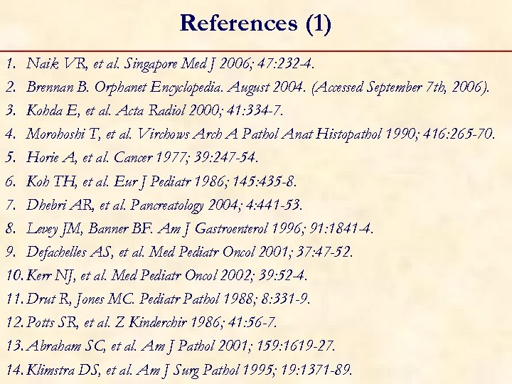 References (1) 1. Naik VR, et al. Singapore Med J 2006; 47: 232 -4.