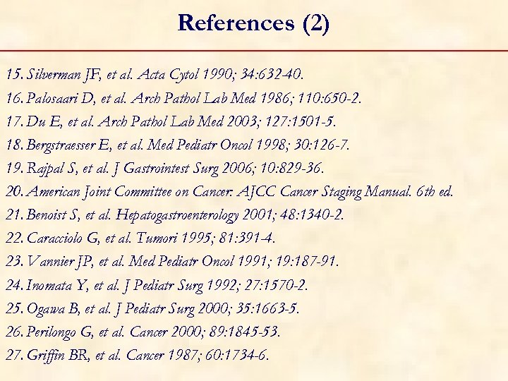 References (2) 15. Silverman JF, et al. Acta Cytol 1990; 34: 632 -40. 16.
