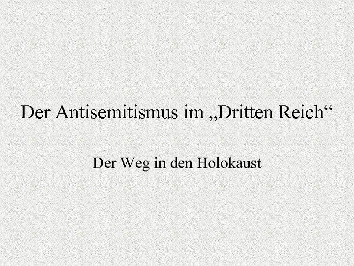 """Der Antisemitismus im """"Dritten Reich"""" Der Weg in den Holokaust"""