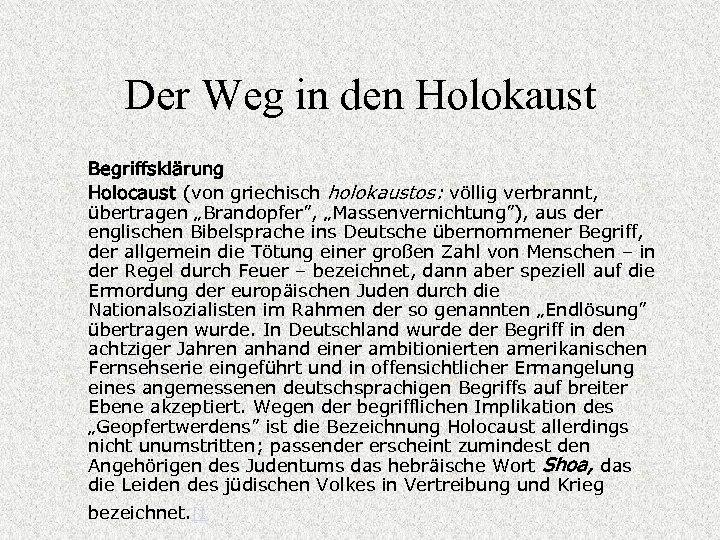 """Der Weg in den Holokaust Begriffsklärung Holocaust (von griechisch holokaustos: völlig verbrannt, übertragen """"Brandopfer"""","""