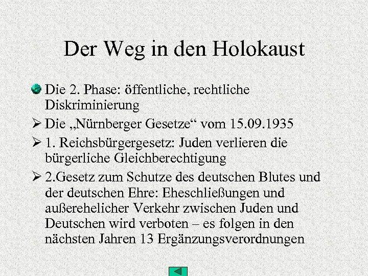 """Der Weg in den Holokaust Die 2. Phase: öffentliche, rechtliche Diskriminierung Ø Die """"Nürnberger"""