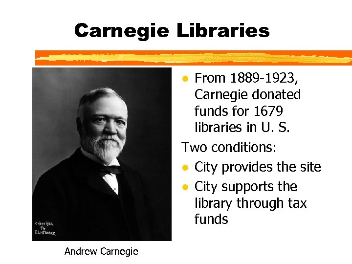 Carnegie Libraries From 1889 -1923, Carnegie donated funds for 1679 libraries in U. S.