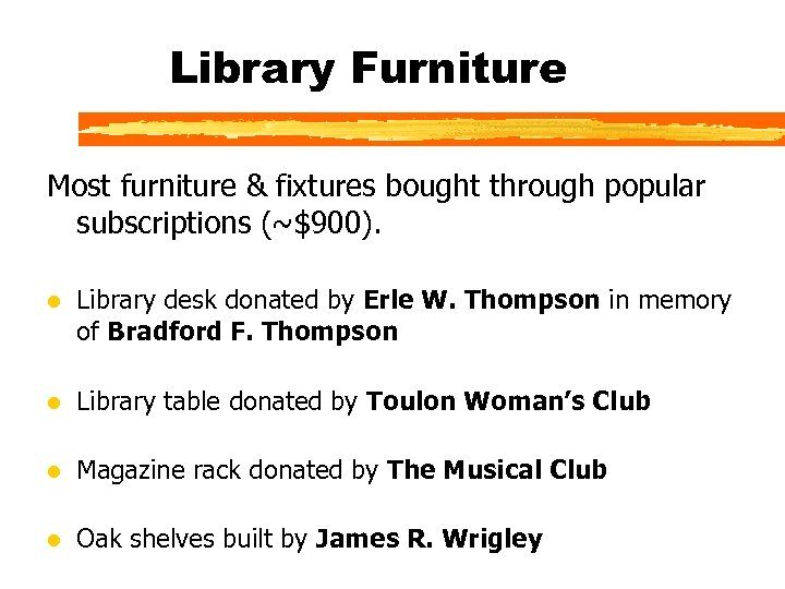 Library Furniture Most furniture & fixtures bought through popular subscriptions (~$900). l Library desk