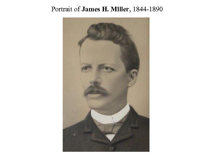 Portrait of James H. Miller, 1844 -1890