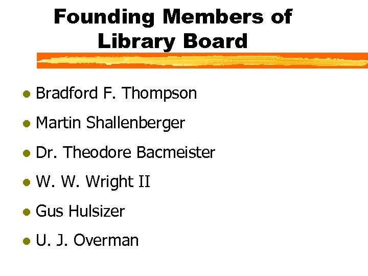 Founding Members of Library Board l Bradford F. Thompson l Martin Shallenberger l Dr.