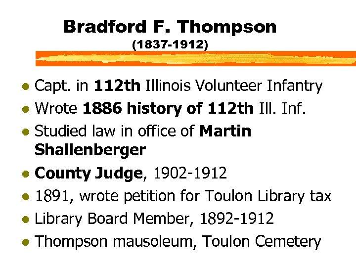 Bradford F. Thompson (1837 -1912) Capt. in 112 th Illinois Volunteer Infantry l Wrote