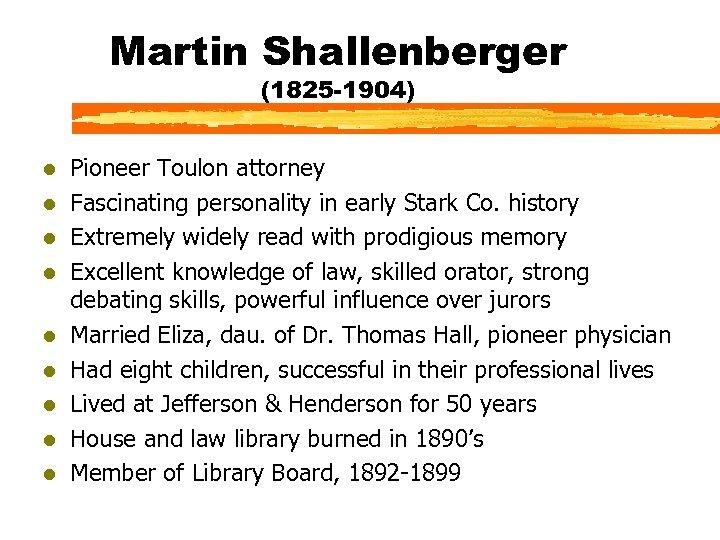 Martin Shallenberger (1825 -1904) l l l l l Pioneer Toulon attorney Fascinating personality