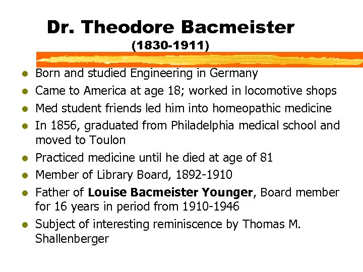 Dr. Theodore Bacmeister (1830 -1911) l l l l Born and studied Engineering in