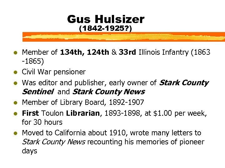 Gus Hulsizer (1842 -1925? ) l l l Member of 134 th, 124 th