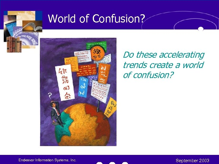 World of Confusion? Do these accelerating trends create a world of confusion? Endeavor Information