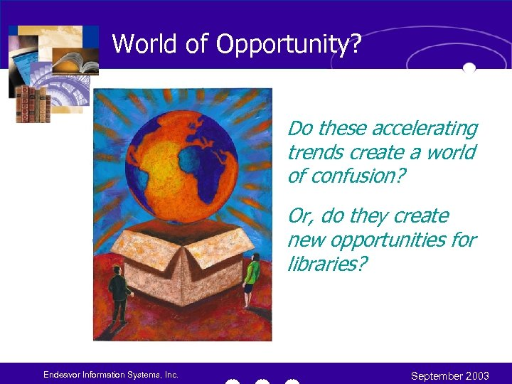 World of Opportunity? Do these accelerating trends create a world of confusion? Or, do