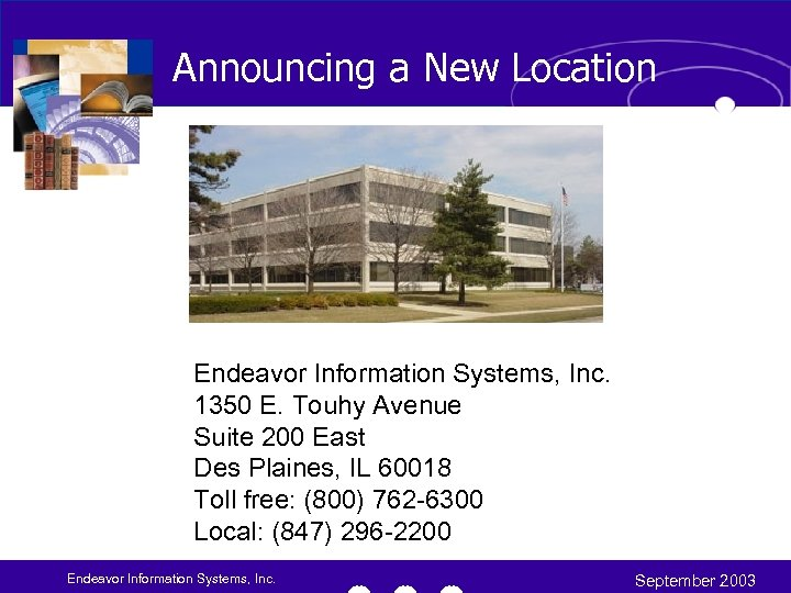 Announcing a New Location Endeavor Information Systems, Inc. 1350 E. Touhy Avenue Suite 200