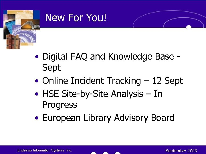 New For You! • Digital FAQ and Knowledge Base Sept • Online Incident Tracking