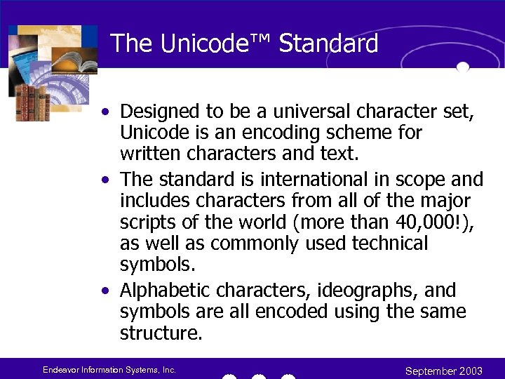 The Unicode™ Standard • Designed to be a universal character set, Unicode is an